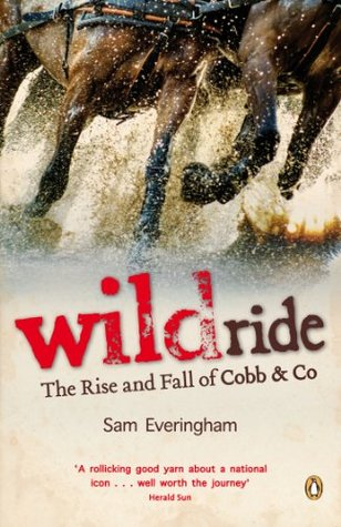 Wild Ride: Rise & Fall of Cobb & Co Sam Everingham