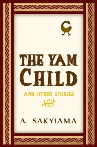 The Yam Child and Other Stories A. Sakyiama