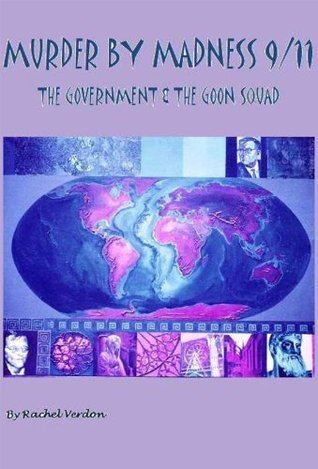 Murder By Madness 9/11 The Government & The Goon Squad Rachel Verdon