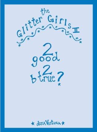Glitter Girls ll: 2 good 2 b true? Dena Ventura