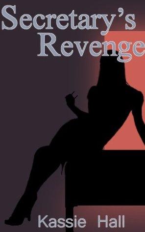 Secretarys Revenge  by  Kassie Hall