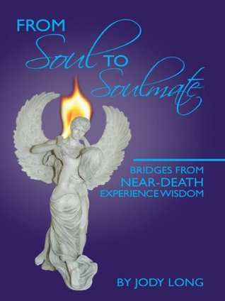 From Soul to Soulmate: Bridges from Near Death Experience Wisdom  by  Jody Long