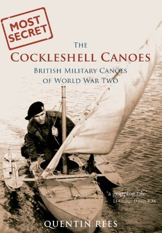 The Cockleshell Canoes: British Military Canoes of World War Two  by  Quentin Rees