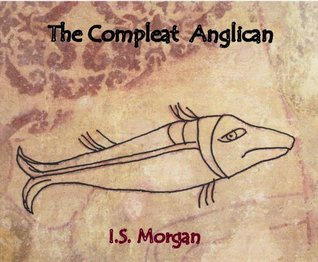 The Compleat Anglican  by  I.S. Morgan