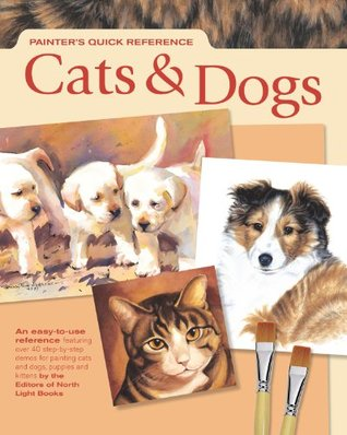 Painters Quick Reference: Cats & Dogs  by  Editors of North Light Books