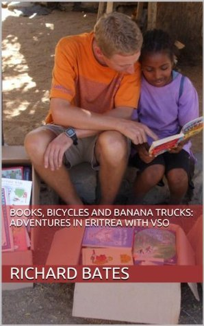 Books, Bicycles and Banana Trucks: Adventures in Eritrea with VSO  by  Richard Bates