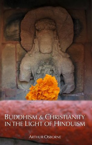 Buddhism & Christianity in the Light of Hinduism Arthur Osborne