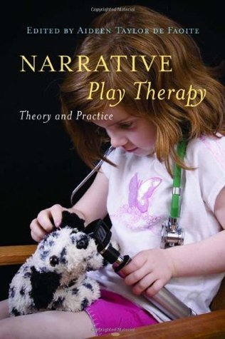 Narrative Play Therapy: Theory and Practice Aideen Taylor De Faoite