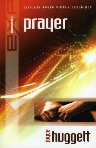 Explaining Prayer (The Explaining Series)  by  Joyce Huggett