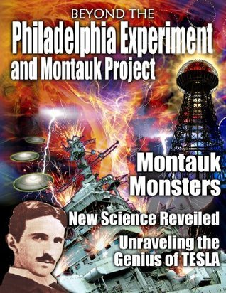 Beyond the Philadelphia Experiment and Montauk Project  by  Bill Nelle