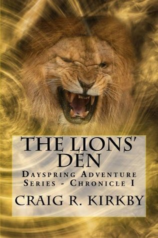 The Lions Den (The Dayspring Adventure Series) Craig R. Kirkby