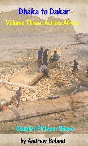 Dhaka to Dakar: Across Africa - Chapter 15: Ghana Andrew Boland