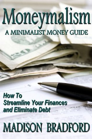 Moneymalism: A Minimalist Money Guide  by  Madison Bradford