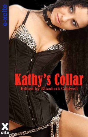 Kathys Collar - Five erotic tales of submission and domination  by  Rachel Kramer Bussel