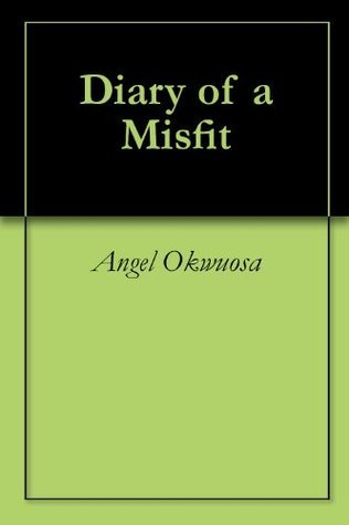 Diary of a Misfit  by  Angel Okwuosa