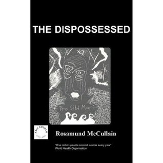 Dispossessed: A Diary of Despair  by  Rosamund McCullain