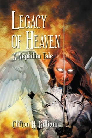 Legacy of Heaven: A Nephilim Tale  by  Clifton H. Gilliam