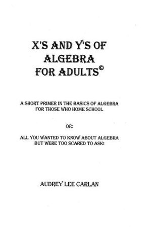 XS AND Ys of Algebra For Adults  by  Audrey Lee Carlan