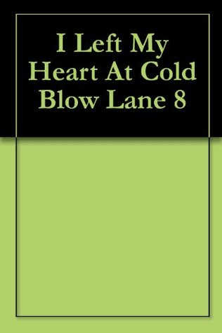 I Left My Heart At Cold Blow Lane 8 Nick Hart