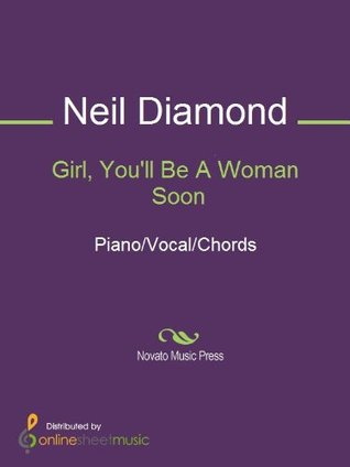 Girl, Youll Be A Woman Soon  by  Neil Diamond