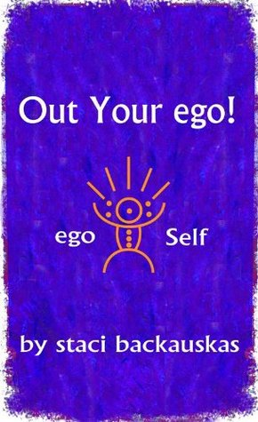 Out Your ego Staci Backauskas