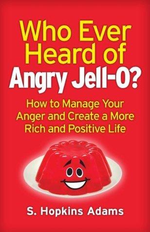 Who Ever Heard of Angry Jell-O ?  by  S. Hopkins Adams