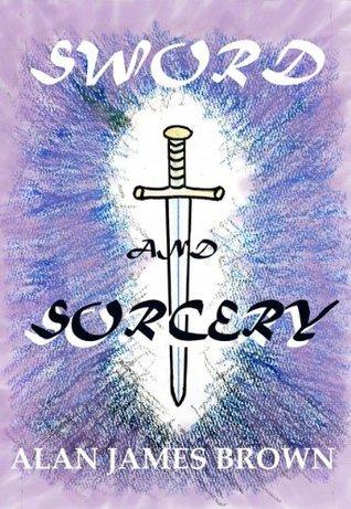 Sword and Sorcery Alan James Brown