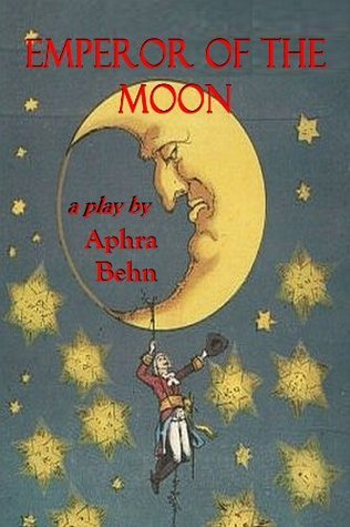 Emperor of the Moon (The Plays, Histories, And Novels Of The Ingenious Mrs. Aphra Behn) Aphra Behn