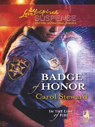 Badge of Honor (In the Line of Fire, #2)  by  Carol Steward