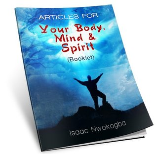 Articles for Your Body, Mind & Spirit [Booklet] Isaac Nwokogba