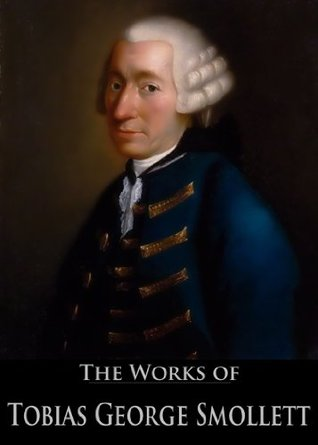 The Works of Tobias George Smollett (6 Books and The Poetical Works With Active Table of Contents)  by  Tobias Smollett