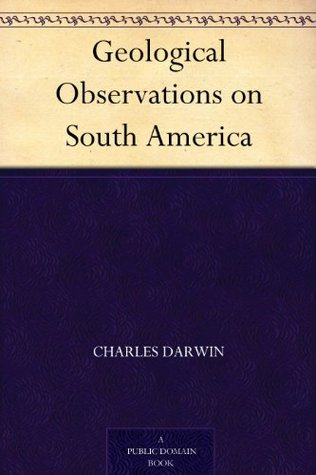 Geological Observations On South America Charles Darwin