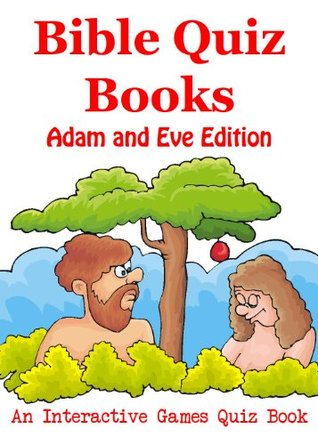 Bible Quiz Books - Adam and Eve Edition - An Interactive Games Quiz Book on Bible Trivia  by  Interactive Games