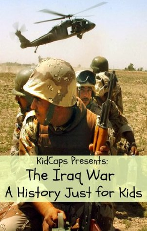 The Iraq War: A History Just For Kids!  by  KidCaps