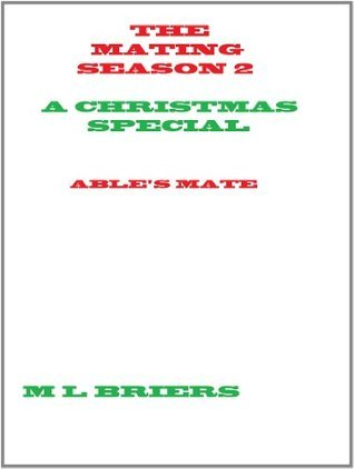 The Mating Season 2 A christmas Special Abels Mate M.L. Briers