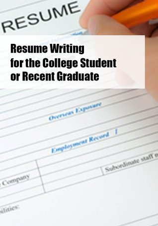 Resume Writing for College Student or Recent Graduate (Learning Booklet)  by  Carly Evans