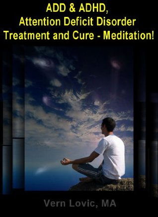 ADD & ADHD - Attention Deficit Disorder Treatment and Cure - Meditation  by  Vern Lovic