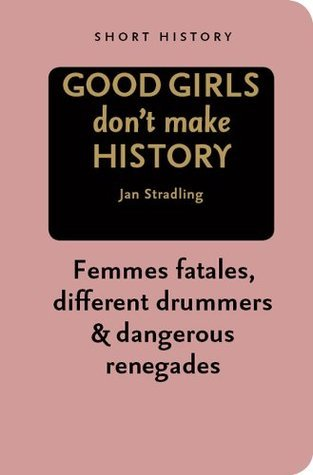 Good Girls Dont Make History - Short History Series  by  Jan Stradling