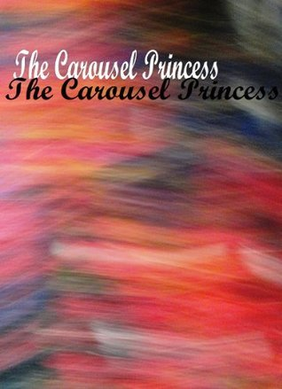 The Carousel Princess  by  William Singer