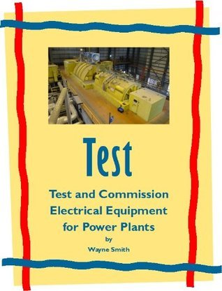 Test and Commission Electrical Equipment for Power Plants Wayne Smith