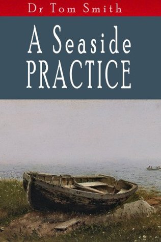 A Seaside Practice: Tales Of A Scottish Country Doctor  by  Tom   Smith