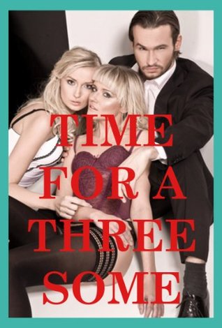 Time for a Threesome!  Five Threesome Sex Erotica Stories  by  Morghan Rhees
