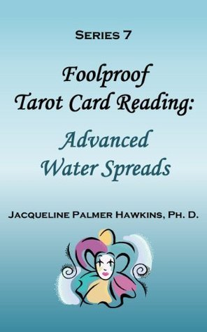 Series 7 - Foolproof Tarot Card Reading: Advanced Water Spreads  by  Jacqueline Hawkins