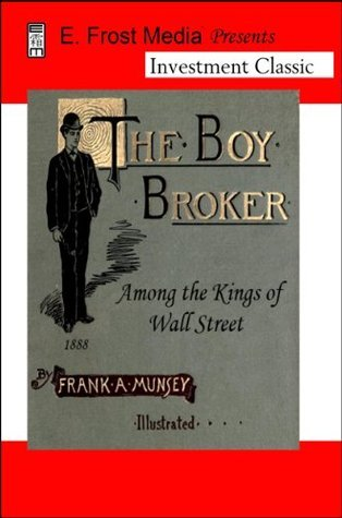 The Boy Broker: Among the Kings of Wall Street, 1888 (Annotated)  by  Eldon Frost