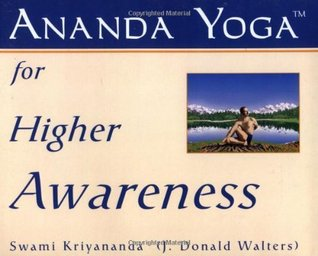Ananda Yoga for Higher Awareness  by  J. Donald Walters