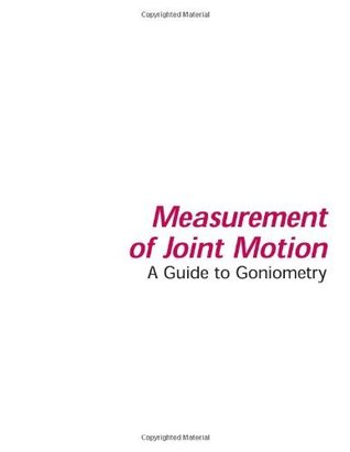 Measurement Of Joint Motion: A Guide To Goniometry Cynthia C. Norkin