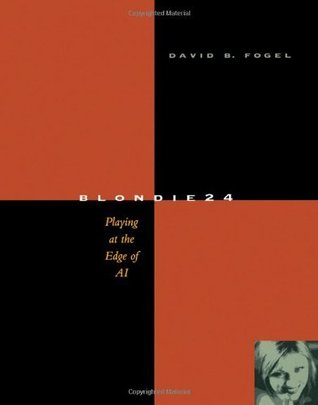 Blondie24: Playing at the Edge of AI (The Morgan Kaufmann Series in Artificial Intelligence)  by  David B. Fogel