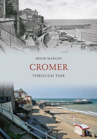 Cromer Through Time Hugh Madgin