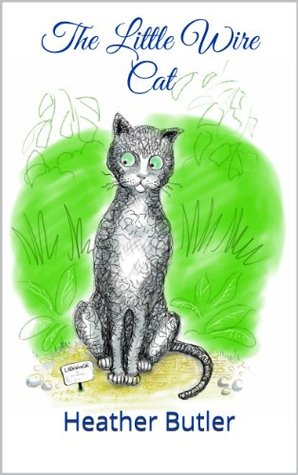 The Little Wire Cat  by  Heather Butler
