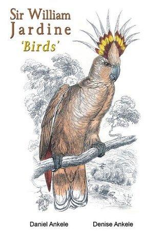 Sir William Jardine: 90+ Bird Reproductions  by  Daniel Ankele
